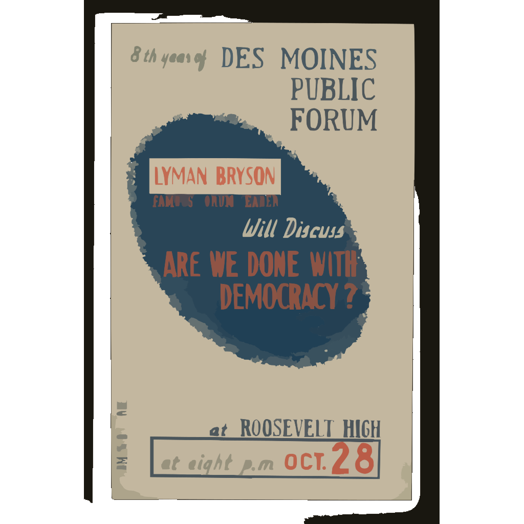 Lyman Bryson, Famous Forum Leader, Will Discuss  Are We Done With Democracy?  At Roosevelt High 8th Year Of Des Moines Public Forum / Designed And Produced By Iowa Art Program Wpa. SVG Clip arts