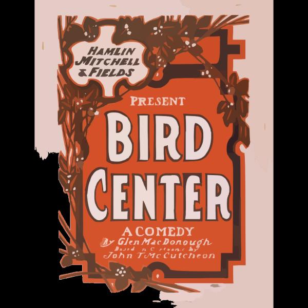 Hamlin, Mitchell & Fields Present Bird Center A Comedy By Glen Macdonough ; Based On Cartoons By John T. Mccutcheon. PNG Clip art