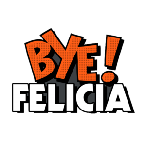Bye Felicia Transparent PNG PNG Clip art