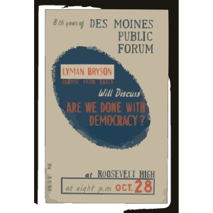 Lyman Bryson, Famous Forum Leader, Will Discuss  Are We Done With Democracy?  At Roosevelt High 8th Year Of Des Moines Public Forum / Designed And Produced By Iowa Art Program Wpa. icon png